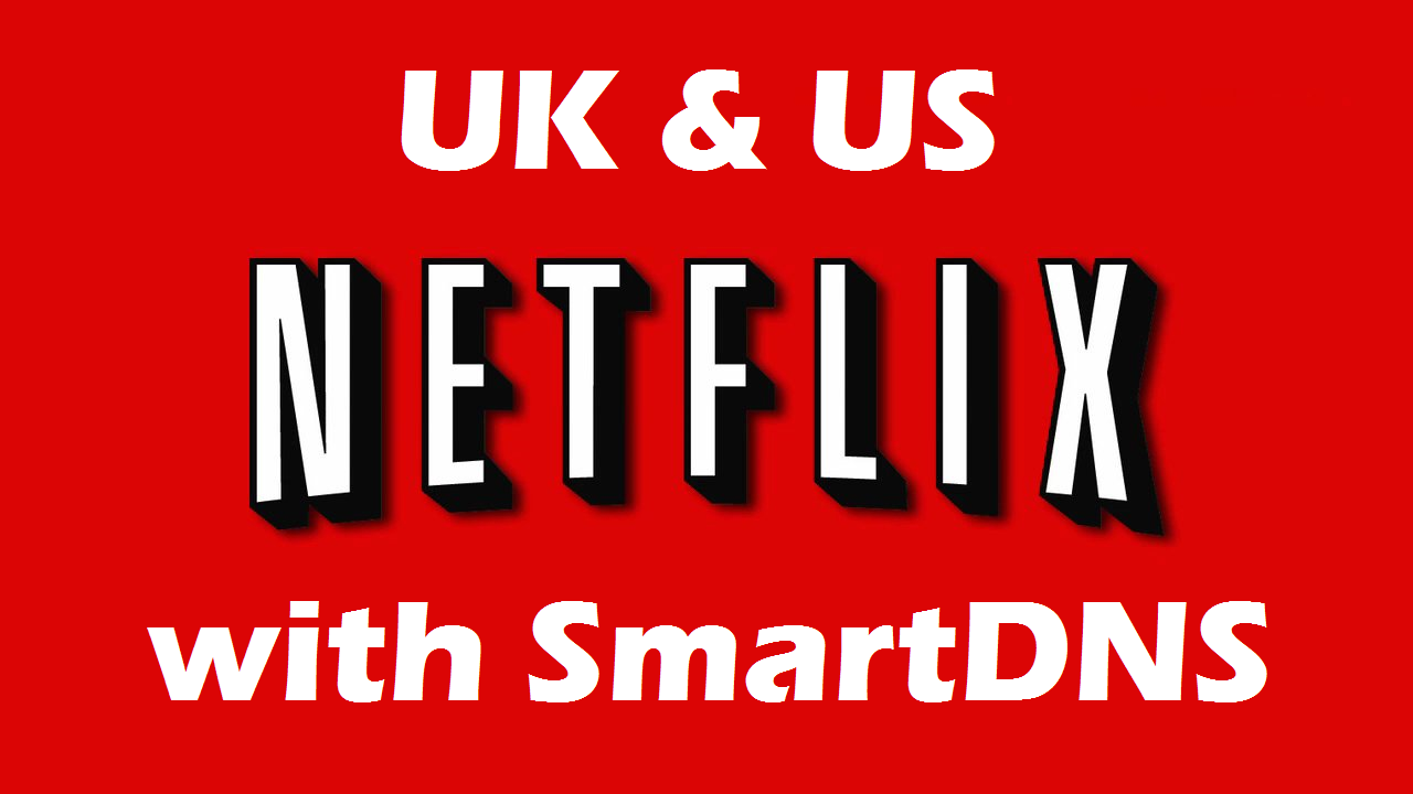 US & UK Netflix with Smart DNS